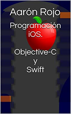Programación iOS. Objective-C y Swift (Spanish Edition)