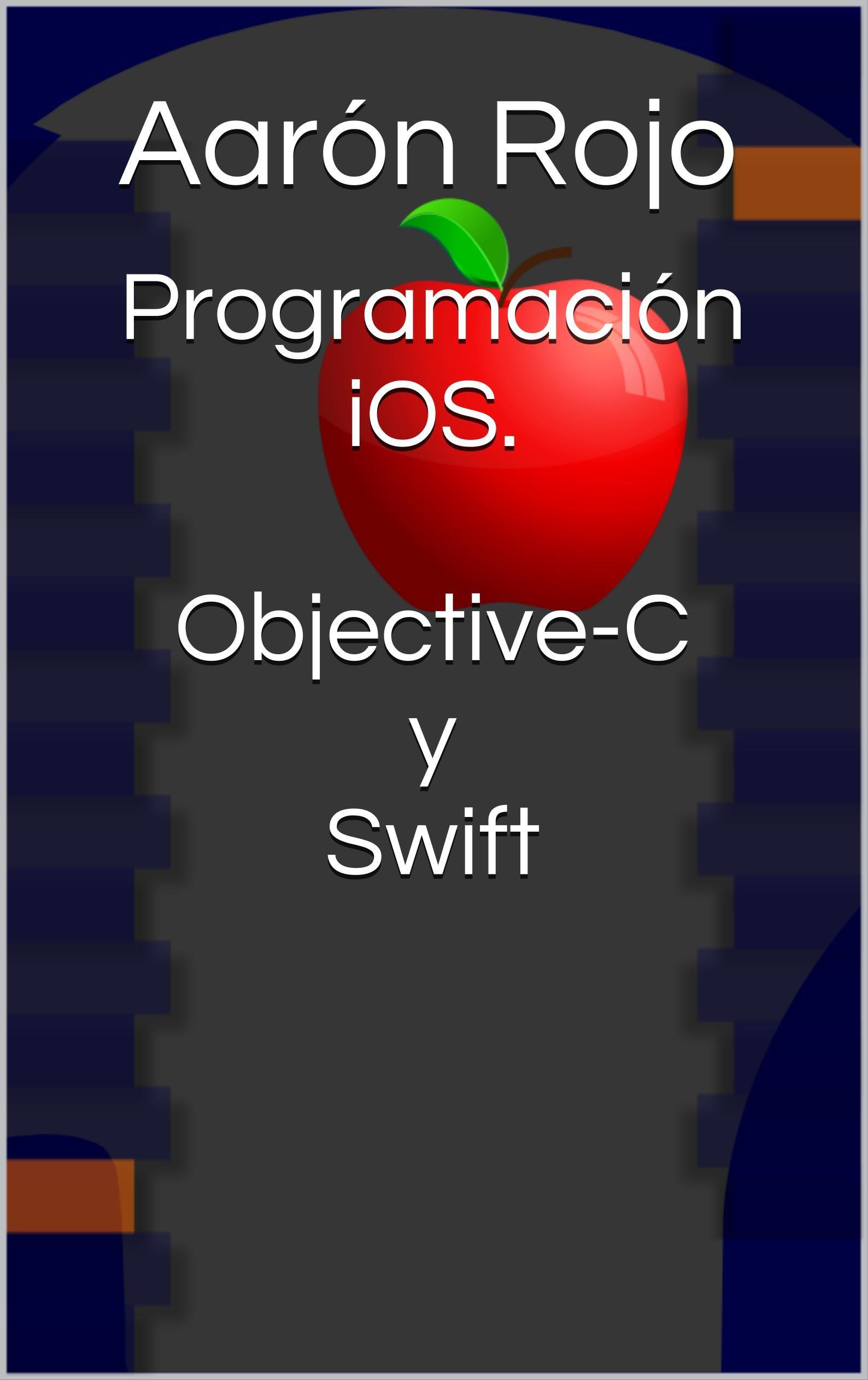 Programación iOS. Objective-C y Swift (Spanish Edition)