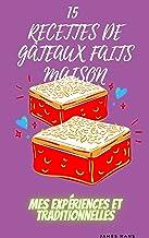 15 RECETTES DE G TEAUX FAITS MAISON: Mes expériences et traditionnelles
