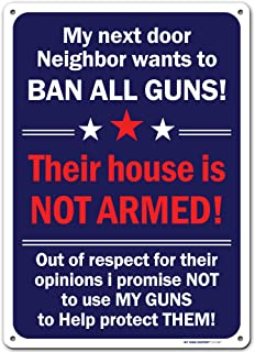 Funny My Neighbor Wants to Ban Gun, We Have Guns Sign, Made Out of .040 Rust-Free Aluminum, Indoor/Outdoor Use, UV Protect...