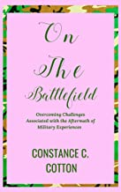 On The Battlefield: Overcoming Challenges Associated with the Aftermath of Military Experiences