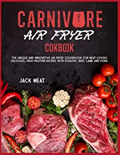 CARNIVORE AIR FRYER COOKBOOK: The unique and innovative air fryer cookbook for meat-lovers. Delicious, high-protein recipe...