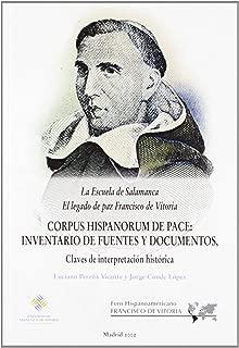 La Escuela de Salamanca : el legado de paz Francisco de Vitoria : Corpus Hispanorum de Pace : inventario de fuentes y manuscritos, claves de interpretación histórica