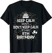 Keep Calm Wait Don't - It's My 11th Birthday Present T-Shirt