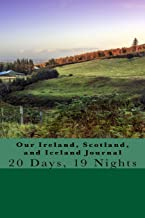 Our Ireland, Scotland, and Iceland Journal: 20 Days, 19 Nights