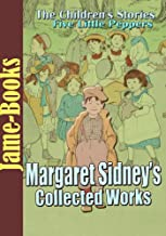 Margaret Sidney's Collected Works: Five Little Peppers series, Ben Pepper, Five Little Peppers Abroad, Five Little Peppers Midway, and More! ( 8 Works )