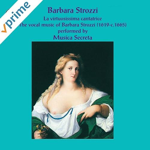 Barbara Strozzi: La Virtuosissima Cantatrice