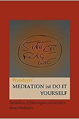 Mediation ist Do It Yourself: Gedanken, Erfahrungen und Ansätze eines Mediators Kindle Ausgabe