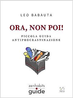 Ora, non poi! (ZenHabits Guide) (Italian Edition)