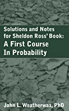 A Solution Manual for: A First Course In Probability by Sheldon M. Ross.