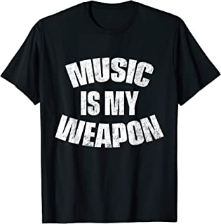 Music Is My Weapon T Shirt