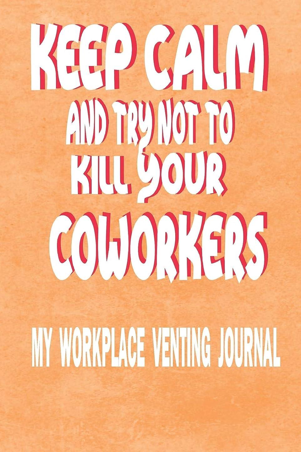 病者ナインへ真実にKeep Calm And Try Not To Kill Your Coworkers - My Workplace Venting Journal: Funny Coworker Pun Gag Gift Journal A 150 Page Blank 6