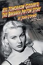 Kiss Tomorrow Goodbye, The Barbara Payton Story - Second Edition