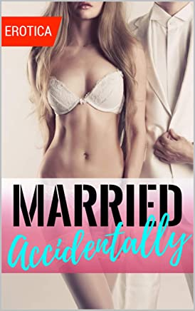MARRIED ACCIDENTALLY: Naughty, Forbidden Stories of Romance and Exciting Adult Fun. (English Edition)