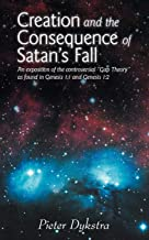 Creation and the Consequence of Satan's Fall: An Exposition of the Controversial