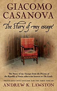 The Story of my Escape: The story of my escape from the prisons of the Republic of Venice otherwise known as the Leads
