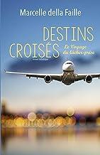 Destins croisés: Le voyage du lâcher-prise (French Edition)