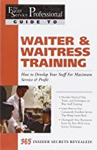 The Food Service Professionals Guide To: Waiter & Waitress Training  How To Develop Your Staff For Maximum Service & Profit