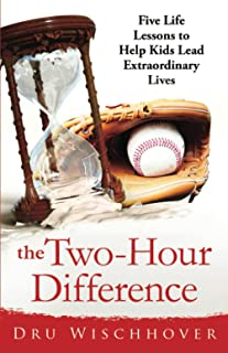 The Two Hour Difference: Five Life Lessons to Help Kids Lead Extraordinary Lives