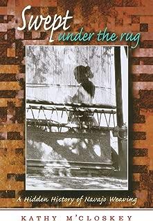 Swept Under the Rug: A Hidden History of Navajo Weaving (University of Arizona Southwest Centre)