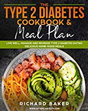The Type 2 Diabetes Cookbook & Meal Plan: Live Well, Manage And Reverse Type 2 Diabetes Eating Delicious Home-Made Meals