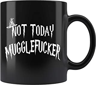 9e5e3f58ec9 Not Today Mugglefucker Black 11oz Mug - Funny Offensive Muggle Fucker Gift  Coffee Cup