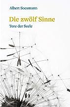 Die zwölf Sinne – Tore der Seele: Eine Einführung in die Anthroposophie (German Edition)