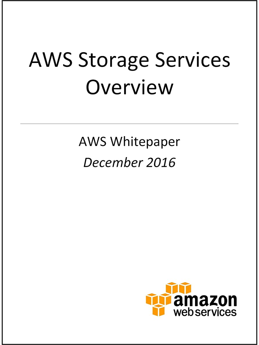 独創的葉巻非難AWS Storage Services Overview (AWS Whitepaper): A Look at Storage Services Offered by AWS (English Edition)