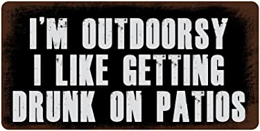 """StickerPirate 354HS I'm Outdoorsy I Like Getting Drunk On Patios 5""""x10"""" Aluminum Hanging Novelty Sign"""