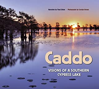 Caddo: Visions of a Southern Cypress Lake (River Books, Sponsored by The Meadows Center for Water and the Environment, Texas State University)