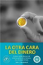 LA OTRA CARA DEL DINERO: Existen otras formas de relacionarte con el dinero. Vive la experiencia. (Spanish Edition)