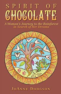 Spirit of Chocolate: A Woman's Journey to the Rainforest in Search of Her Dreams