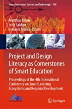 Project and Design Literacy as Cornerstones of Smart Education: Proceedings of the 4th International Conference on Smart Learning Ecosystems and Regional ... Systems and Technologies Book 158)