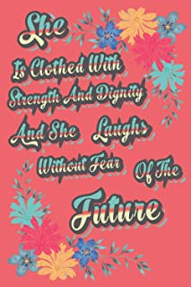 She Is Clothed With Strength And Dignity, And She Laughs Without Fear Of The Future: Journal Proverbs 31:25, lined noteboo...
