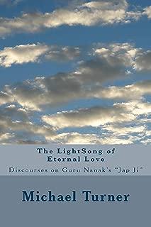 The LightSong of Eternal Love: Discourses on Guru Nanak's JAP JI