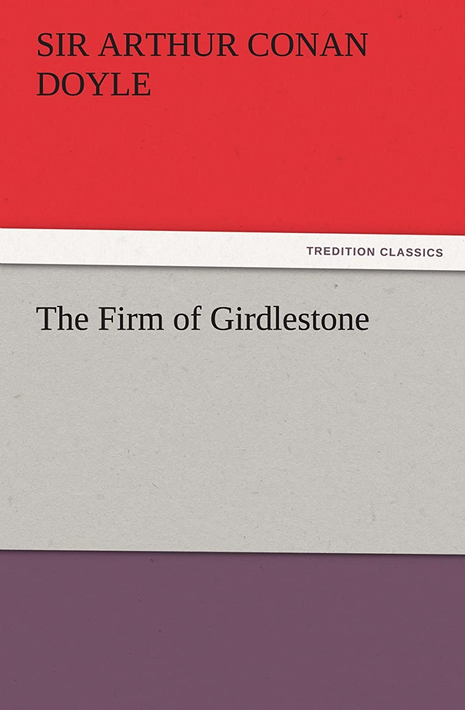 興奮廃止組み合わせThe Firm of Girdlestone (TREDITION CLASSICS)