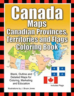 Canada Maps, Canadian Provinces, Territories and Flags Coloring Book: Blank, Outline and Detailed Maps for Coloring, Marke...