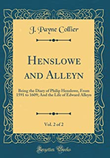 Henslowe and Alleyn, Vol. 2 of 2: Being the Diary of Philip Henslowe, from 1591 to 1609; And the Life of Edward Alleyn (Cl...