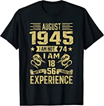 August 1945 I Am Not 74 I Am 18 With {d} Years Of Exp T-Shirt