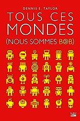 Tous ces mondes: Nous sommes Bob, T3 (French Edition) Kindle Edition