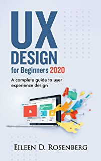 UX DESIGN 2020 FOR BEGINNERS: A Complete Guide to User Experience Design