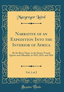 Narrative of an Expedition Into the Interior of Africa, Vol. 1 of 2: By the River Niger, in the Steam-Vessels Quorra and Alburkah, in 1832, 1833, and 1834 (Classic Reprint)