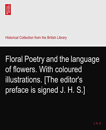 Floral Poetry and the language of flowers. With coloured illustrations. [The editors preface is signed J. H. S.]