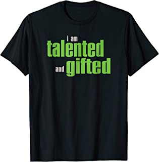 I Am Talented And Gifted T-Shirt