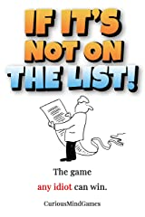 If it's not on the list!: The game any idiot can win. Kindle Edition