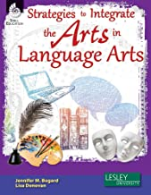 Strategies to Integrate the Arts in Language Arts (Strategies to Integrate the Arts Series) - Professional Development Teacher Resources - Arts-Based Classroom Activities to Motivate Students