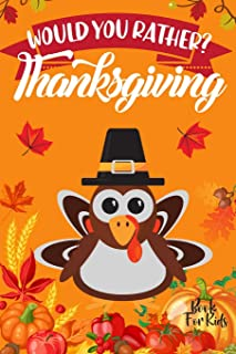 Would You Rather? Thanksgiving: Game Book For Kids Ages 5,6,7,8,9,10,11,12 and Family Ridiculous Questions and Silly Answers