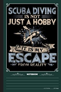 Scuba Diving Is Not Just A Hobby It Is My Escape Notebook: A Notebook, Journal Or Diary For Suba Diving Lover - 6 x 9 inch...