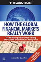How the Global Financial Markets Really Work: The Definitive Guide to Understanding the Dynamics of the International Money Markets (Times (Kogan Page))