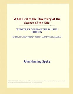What Led to the Discovery of the Source of the Nile (Webster's German Thesaurus Edition)